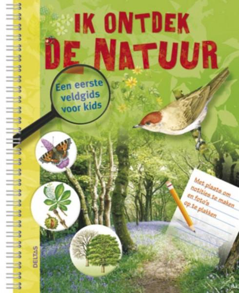 Ik Ontdek De Natuur! Een Eerste Veldgids Voor Kids